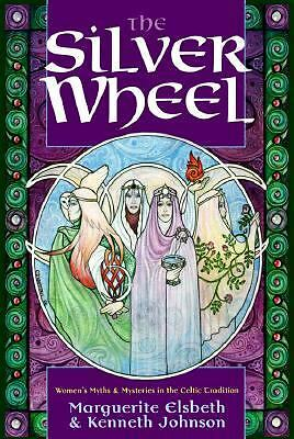 The Silver Wheel: Women's Myths and Mysteries in the Celtic Tradition (Llewellyn
