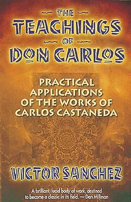 The Teachings of Don Carlos: Practical Applications of the Works of Carlos Casta