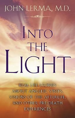 Into the Light: Real Life Stories About Angelic Visits, Visions of the Afterlife