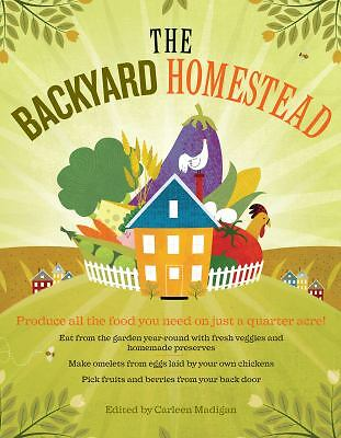 The Backyard Homestead: Produce all the food you need on just a quarter acre! b