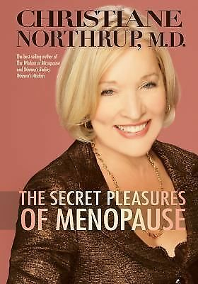 The Secret Pleasures of Menopause by Northrup M.D., Christiane