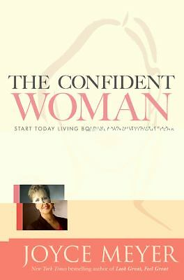 The Confident Woman: Start Today Living Boldly and Without Fear by Joyce Meyer