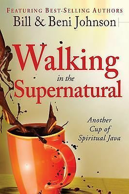 Walking in the Supernatural: Another Cup of Spiritual Java, Johnson, Bill, Johns