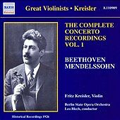 Fritz Kreisler: The Complete Concerto Recordings, Vol. 1 - Beethoven & Mendelsso