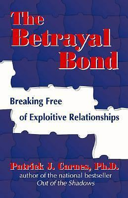 The Betrayal Bond: Breaking Free of Exploitive Relationships, Patrick J. Carnes,