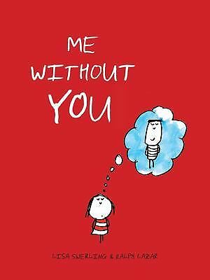 ME WITHOUT YOU - RALPH LAZAR LISA SWERLING (HARDCOVER) NEW