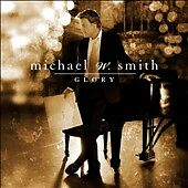 Glory, Michael W. Smith, New