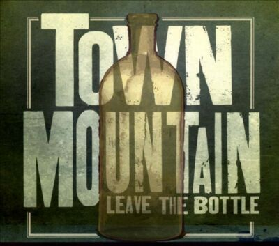 Leave the Bottle, Town Mountain, Good