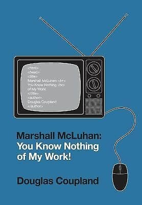 Marshall McLuhan: You Know Nothing of My Work!, Coupland, Douglas, Good Conditio