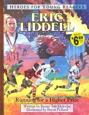 Eric Liddell: Running for a Higher Prize (Heroes for Young Readers) by Renee Me