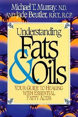 Understanding Fats & Oils: Your Guide to Healing With Essential Fatty Acids, Beu