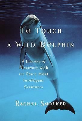 To Touch a Wild Dolphin, Smolker, Rachel, Good Condition, Book