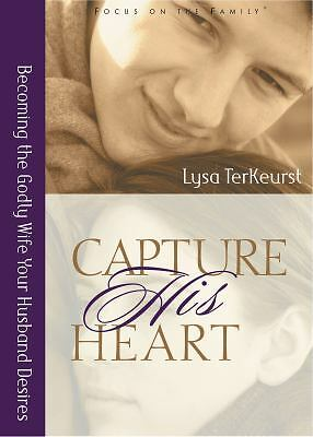 Capture His Heart: Becoming the Godly Wife Your Husband Desires, Lysa TerKeurst,