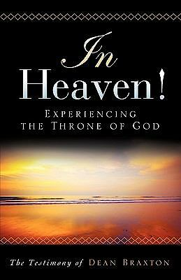 In Heaven! Experiencing the Throne of God, Dean A. Braxton, Good Book