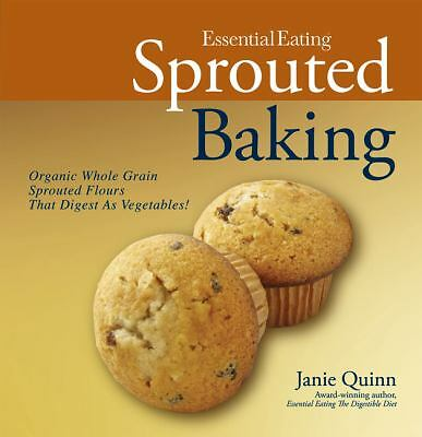 Essential Eating Sprouted Baking: With Whole Grain Flours That Digest as Vegetab