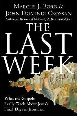 The Last Week: What the Gospels Really Teach About Jesus's Final Days in Jerusal