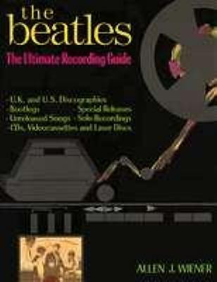 The Beatles: The Ultimate Recording Guide by Wiener, Allen J.