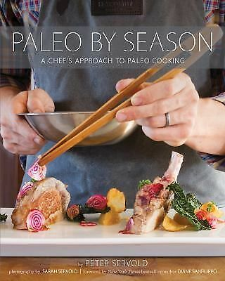 Paleo By Season: A Chef's Approach to Paleo Cooking, Servold, Peter, Good Book