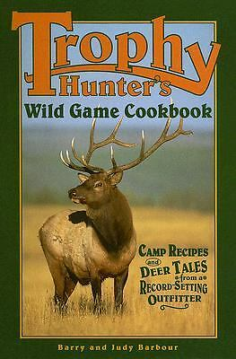 Trophy Hunters' Wild Game Cookbook by Barry Barbour, Judy Barbour