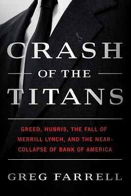 Crash of the Titans: Greed, Hubris, the Fall of Merrill Lynch, and the Near-Coll