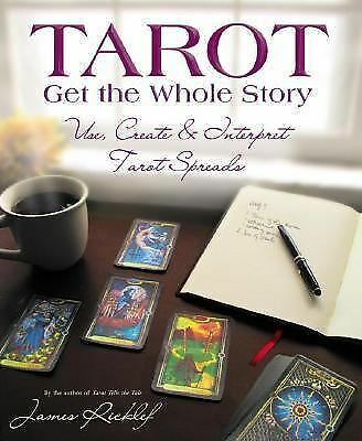 Tarot: Get the Whole Story: Use, Create & Interpret Tarot Spreads by Ricklef, J