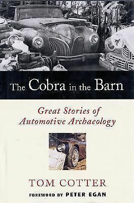 The Cobra in the Barn: Great Stories of Automotive Archaeology by Cotter, Tom