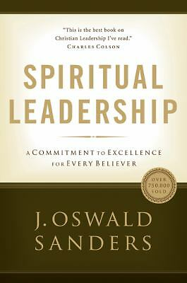 Spiritual Leadership: A Commitment to Excellence for Every Believer, J. Oswald S