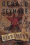 Dead Ground: A Novel, Seymour, Gerald, Good Condition, Book