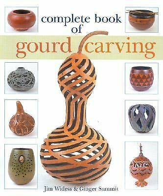 Complete Book of Gourd Carving by Widess, Jim, Summit, Ginger