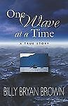 ONE WAVE AT A TIME, Billy Bryan Brown, Good Book