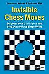 Invisible Chess Moves: Discover Your Blind Spots and Stop Overlooking Simple Win