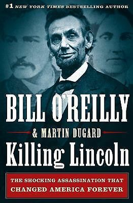 Killing Lincoln: The Shocking Assassination that Changed America Forever, Bill O