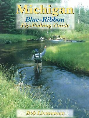 Michigan Blue-Ribbon Fly-Fishing Guide Blue-Ribbon Fly Fishing Guides)
