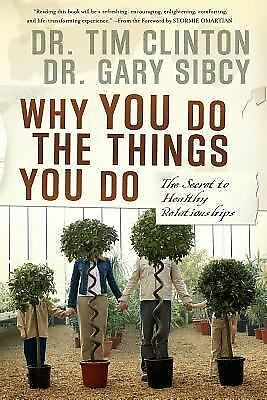 Why You Do the Things You Do: The Secret to Healthy Relationships, Tim Clinton,