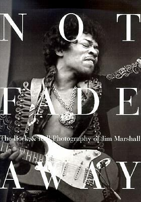 Not Fade Away: The Rock & Roll Photography of Jim Marshall