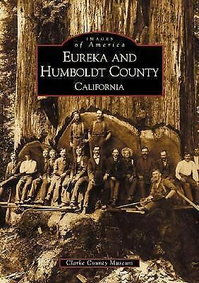 Eureka and Humboldt County  (CA)  (Images of America), Clarke Historical Museum,