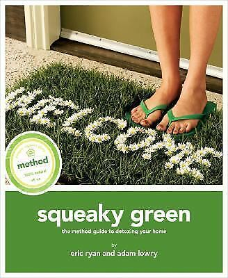 Squeaky Green The Method Guide to Detoxing Your Home Eric Ryan & Adam Lowry NEW