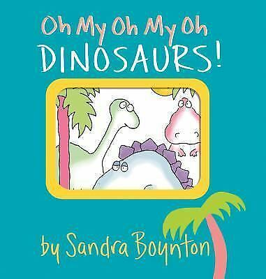 Oh My Oh My Oh Dinosaurs! (Boynton on Board), Sandra Boynton, Good Book
