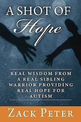 A Shot of Hope: Real Wisdom from a Real Sibling Warrior Providing Real Hope for