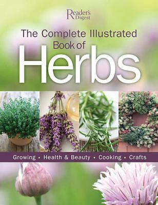 The Complete Illustrated Book to Herbs: Growing, Health and Beauty, Cooking, Cra