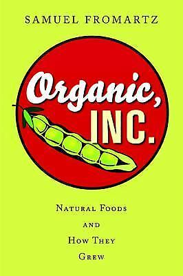 Organic, Inc.: Natural Foods and How They Grew, Fromartz, Samuel, Good Condition