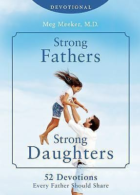 Strong Fathers, Strong Daughters Devotional: 52 Devotions Every Father Needs, Me