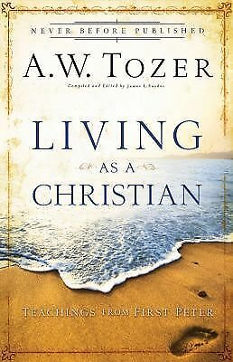 Living as a Christian: Teachings from First Peter, A.W. Tozer, Good Book