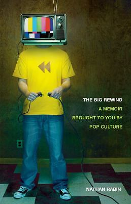 The Big Rewind: A Memoir Brought to You by Pop Culture, Rabin, Nathan, Good Cond