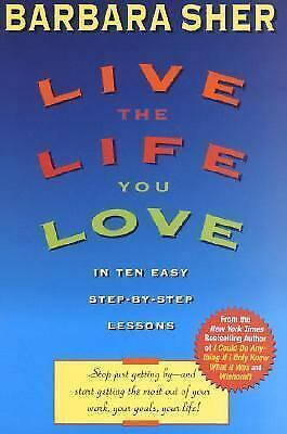 Live the Life You Love: In Ten Easy Step-By Step Lessons, Sher, Barbara, Good Co