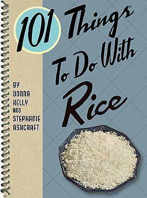 101 Things to do with Rice, Ashcraft, Stephanie, Kelly, Donna, Good Book