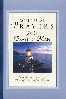 Scriptural Prayers for the Praying Man: Transform Your Life Trhough Powerful Pra