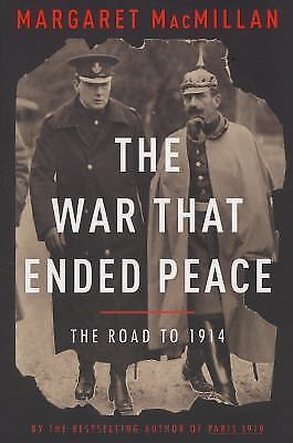 The War That Ended Peace: The Road to 1914, MacMillan, Margaret, Good Book