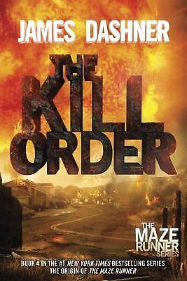 The Kill Order (Maze Runner, Prequel) (The Maze Runner Series), Dashner, James,