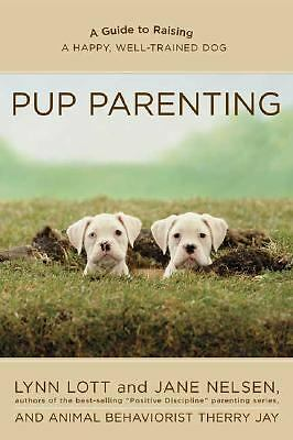 Pup Parenting : A Guide to Raising a Happy, Well-Trained Dog NEW COPY  1 left!